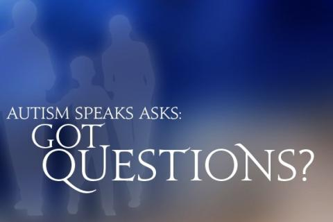Autism Speaks Asks: Got Questions?