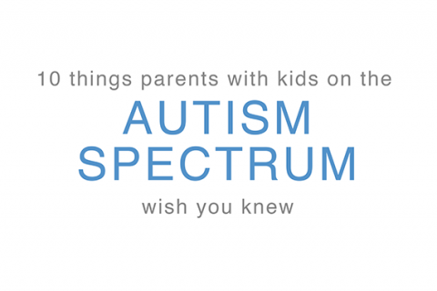 things parents with kids on the autism spectrum with you knew